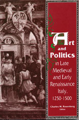 Art and Politics in Late Medieval and Early Renaissance Italy, 1250-1500, Charles Rosenberg, 1990